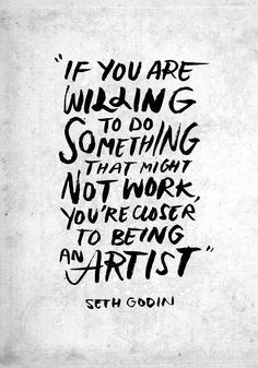 Brokenness and Being Brave (And New Clothes Seth Godin - If you are willing to do something that might not work, you are closer to being an artist.Seth Godin - If you are willing to do something that might not work, you are closer to being an artist. Motivacional Quotes, Great Quotes, Words Quotes, Quotes To Live By, Life Quotes, Inspirational Quotes, Art Sayings, Sucess Quotes, Journey Quotes