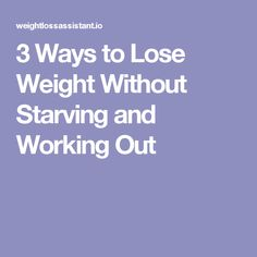 3 Ways to Lose Weight Without Starving and Working Out