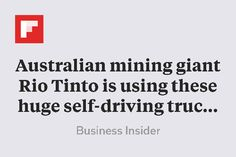 Australian mining giant Rio Tinto is using these huge self-driving trucks to transport iron ore http://flip.it/Pditl