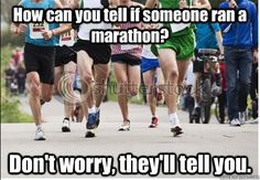 How can you tell if someone ran a marathon? Don't worry, they'll tell you.