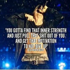 'You gotta find that inner strength and just pull that shit out of you and get that motivation to not give up'. #Eminem