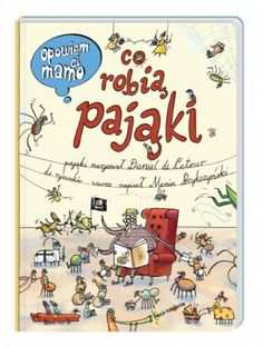 Opowiem ci, mamo co robią pająki - De Latour Daniel, Brykczyński Marcin Spider Book, Child Love, Graphic, Childrens Books, Love Story, Vintage World Maps, Kids Room, Babe, Beautiful Pictures