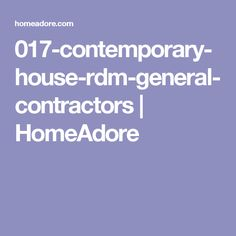 017-contemporary-house-rdm-general-contractors | HomeAdore
