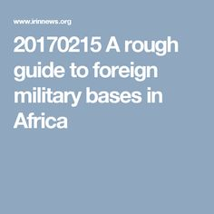 Check Out Our Interactive Map Showing How International Military Bases Are Proliferating In Africa Especially In Djibouti