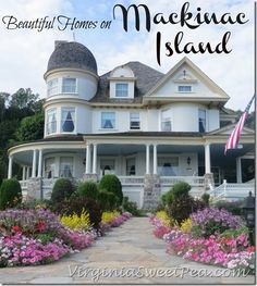 Beautiful Homes on Mackinac Island - I have a real passion for homes, I just love the unique qualities in every house and all the possibilities within!