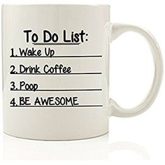 Amazon.com | To Do List Funny Coffee Mug 11 oz Wake Up, Drink Coffee, Poop, Be Awesome - Unique Birthday Gift For Men - Best Office Cup & Christmas Present Idea For Dad, Husband, Boyfriend, Male Coworker, Him: Coffee Cups & Mugs