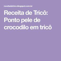 Receita de Tricô: Ponto pele de crocodilo em tricô