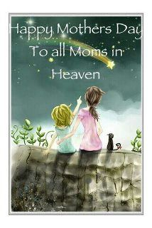 Happy Mother's Day to all the Moms in Heaven