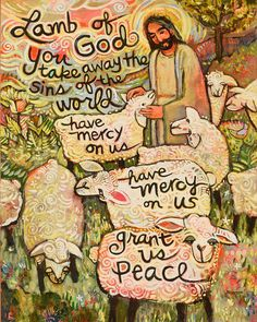 """An acrylic painting by Jen Norton of Jesus with his lambs, illustrating the """"Lamb of God"""" prayer from the Catholic mass. Scripture Art, Bible Art, Bible Verses, Scriptures, Catholic Art, Religious Art, Religious Pictures, Roman Catholic, Jesus Christus"""