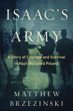 Isaac's Army: A Story of Courage and Survival in Nazi-Occupied   Poland by Matthew Brzezinski:  Based on first person accounts, here is the true story of how the Warsaw ghetto resisted the Nazis. The 1943 uprising was the largest Jewish revolt during WWII.  Scoop: Controversial for its critique of the 23-year-old leader. --Stacy