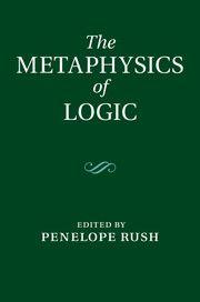 The metaphysics of logic / edited by Penelope Rush Edición1st. ed PublicaciónCambridge : Cambridge University Press, 2014