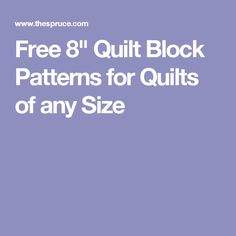 """Free 8"""" Quilt Block Patterns for Quilts of any Size"""