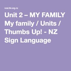 Unit 2 – MY FAMILY My family / Units / Thumbs Up! - NZ Sign Language Japanese Sign Language, British Sign Language, French Signs, Family Units, Deaf Culture, My Family, Languages, The Unit, Learning
