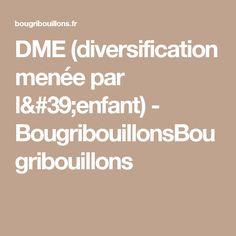 DME (diversification menée par l'enfant) - BougribouillonsBougribouillons