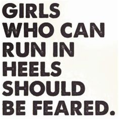 True story because I'm pretty good in 4inch heels on grass and concrete, I hope your fast. Lol