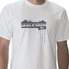 Worth Dying For T-Shirt from http://www.zazzle.com/whale+wars+tshirts