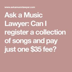 Ask a Music Lawyer:  Can I register a collection of songs and pay just one $35 fee?