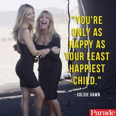 You're only as happy as your least happiest child - Goldie Hawn