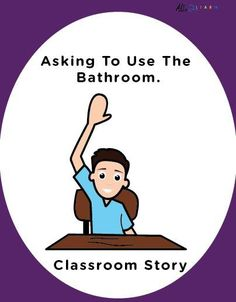 ASKING TO USE THE WASHROOM IN THE CLASSROOM: SOCIAL STORY: SCHOOL SKILLS