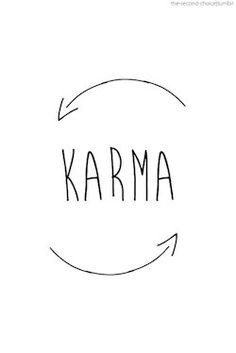 """Karma, what goes around comes around"