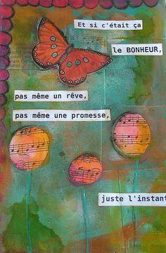 """""""Et si c'était ça le bonheur, pas même un rêve, pas même une promesse, juste l'instant."""" art journal bonheur 8"""