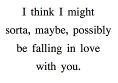 i think i might sorta, maybe, possibly be falling in love with you. cute
