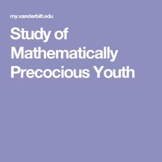 Study of Mathematically Precocious Youth