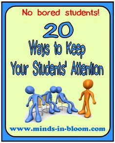 20 Ways to Keep Your Students Attention   http://www.minds-in-bloom.com/2012/04/20-ways-to-keep-your-students-attention.html#