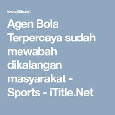 Agen Bola Terpercaya sudah mewabah dikalangan masyarakat - Sports - iTitle.Net