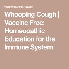 Whooping Cough   Vaccine Free: Homeopathic Education for the Immune System