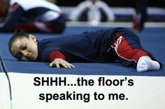 Shhh... The floor's speaking to me... Or praying to the carpet god as my coaches would say