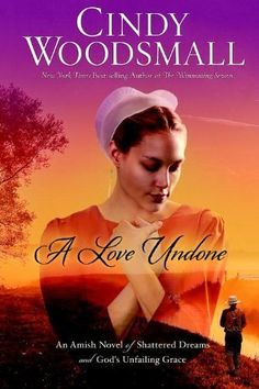 A Love Undone: An Amish Novel of Shattered Dreams and God's Unfailing Grace by Cindy Woodsmall, http://www.amazon.com/dp/B00J1ILFVA/ref=cm_sw_r_pi_dp_3PZWtb1560ATN