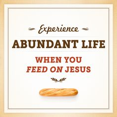 Experience Abundant Life When You Feed On Jesus Find out more at http://www.josephprinceonline.com/2013/05/experience-abundant-life-when-you-feed-on-jesus/