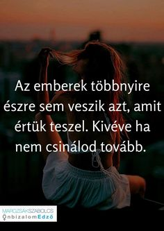 Totál igaz!!!!! Motivation For Today, Words Quotes, Life Quotes, Dont Break My Heart, Motivational Quotes, Inspirational Quotes, Affirmation Quotes, How To Stay Motivated, Picture Quotes
