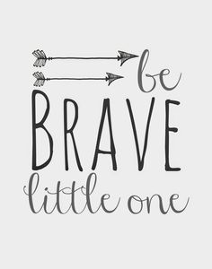 Orchard Girls: FREE Be Brave Little One and Arrows Nursery Printables Yes.