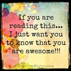 If you are reading this. I just want you to know that you are awesome! Thank you I love you Peter Happy Thoughts, Positive Thoughts, Positive Quotes, Great Quotes, Quotes To Live By, Inspirational Quotes, You Are Awesome Quotes, You Are Amazing, Uplifting Quotes