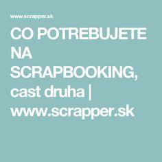 CO POTREBUJETE NA SCRAPBOOKING, cast druha   www.scrapper.sk