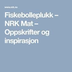 Fiskebolleplukk – NRK Mat – Oppskrifter og inspirasjon