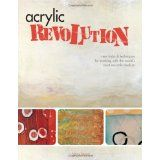 Acrylic Revolution: New Tricks and Techniques for Working with the World's Most Versatile Medium (Spiral-bound)By Nancy Reyner