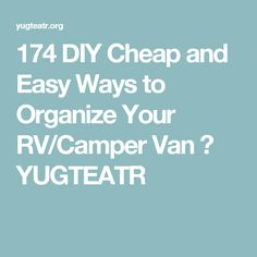 174 DIY Cheap and Easy Ways to Organize Your RV/Camper Van ⋆ YUGTEATR