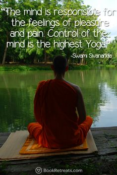 """The mind is responsible for the feelings of pleasure and pain. Control of the mind is the highest Yoga."" Stop browsing endless images for one second and check out these life-changing meditation quotes by Swami Sivananda and other teachers here: https://bookretreats.com/blog/101-quotes-will-change-way-look-meditation"