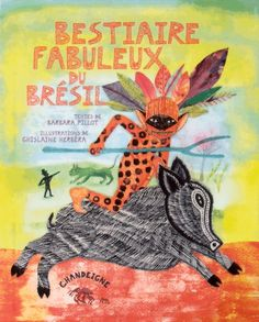 Bestiaire fabuleux du Brésil / Barbara Pillot ; Ghislaine Herbéra. - Chandeigne, 2015