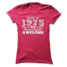 made in 1975 40 years of being awesome T Shirts, Hoodie. Shopping Online Now ==► https://www.sunfrog.com/Birth-Years/made-in-1975--40-years-of-being-awesome-35528769-Ladies.html?41382
