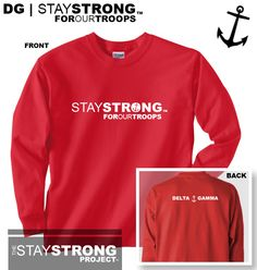 """Printed for the Eta Kappa chapter at NCSU, but open for anyone to buy!    This Long Sleeved Red T shirt features """"StayStrong™ For Our Troops"""" on the front and """"Delta Gamma"""" on the back    For every one sold, The StayStrong Project™ will donate three dollars to support our troops over seas!"""