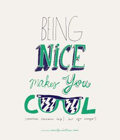 Being nice is cool.