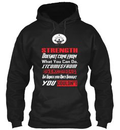 Strength Doesnot Come From What You Can Do. Itcomesfrom Overcoming The Things You Once Thought You Couldn't Black T-Shirt Front