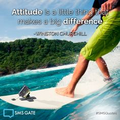 Attitude is a little thing that makes a big difference.  - Winston Churchill