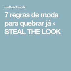 7 regras de moda para quebrar já » STEAL THE LOOK