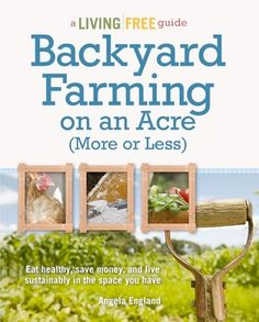 BACKYARD FARMING ON AN ACRE (More or Less). Plan and plant a successful and sustainable backyard farm — from a quarter acre to a full acre and beyond — right in your own backyard. The Farm, Mini Farm, Small Farm, Gardening Books, Gardening Tips, Urban Gardening, Organic Gardening, Biodynamic Gardening, Gardening Supplies