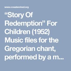 """Story Of Redemption"" For Children (1952) Music files for the Gregorian chant, performed by a male"